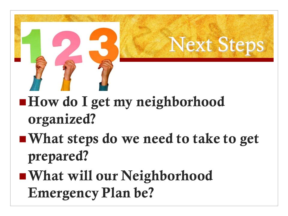 Next Steps How do I get my neighborhood organized.