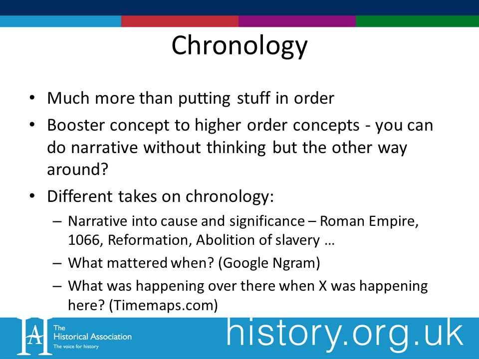 Chronology Much more than putting stuff in order Booster concept to higher order concepts - you can do narrative without thinking but the other way around.