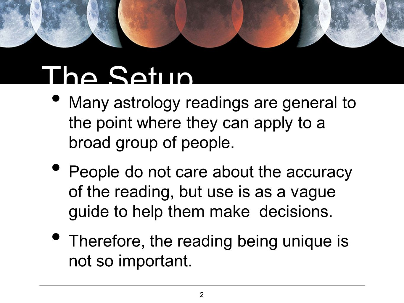 2 The Setup Many astrology readings are general to the point where they can apply to a broad group of people.