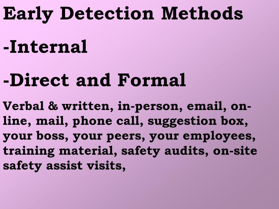Early Detection Methods -Internal -Direct and Formal Verbal & written, in-person, email, on- line, mail, phone call, suggestion box, your boss, your p