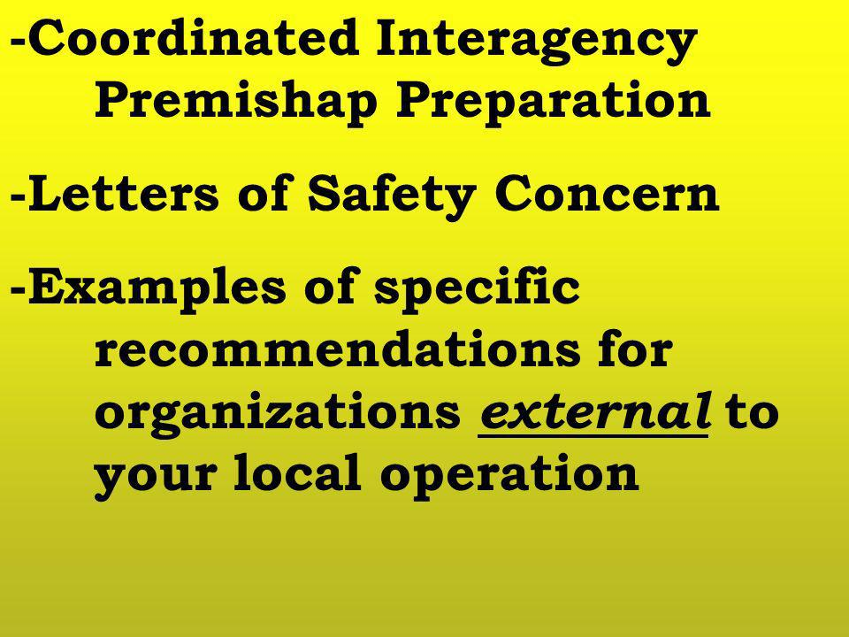 -Coordinated Interagency Premishap Preparation -Letters of Safety Concern -Examples of specific recommendations for organizations external to your loc