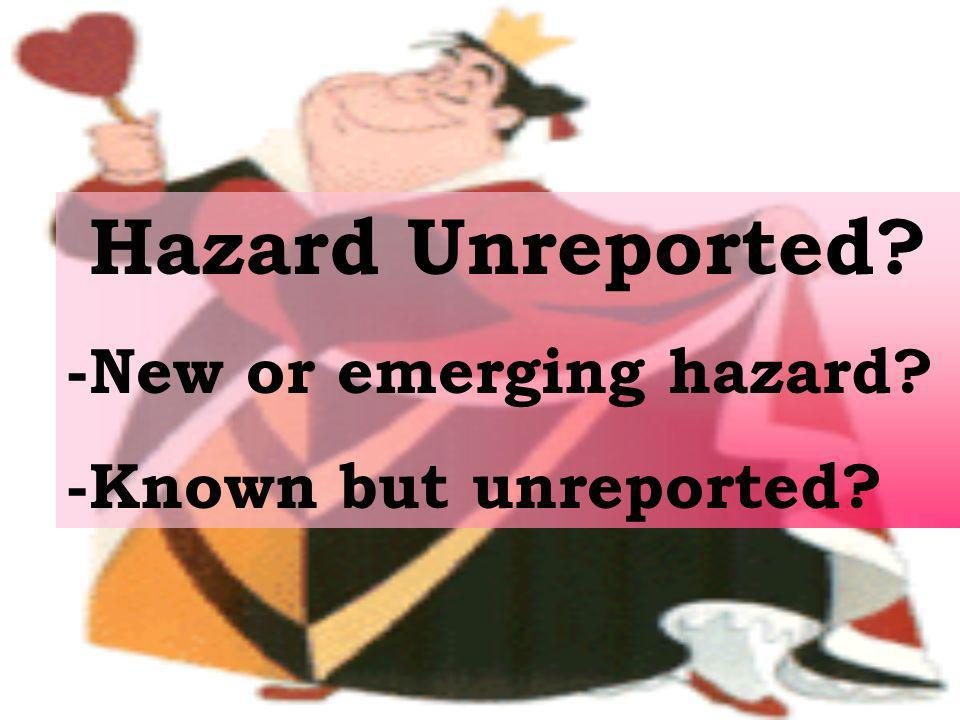 Hazard Unreported? -New or emerging hazard? -Known but unreported?