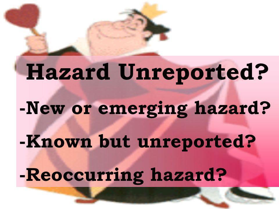 Hazard Unreported? -New or emerging hazard? -Known but unreported? -Reoccurring hazard?