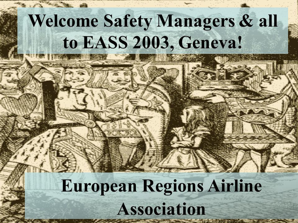 Welcome Safety Managers & all to EASS 2003, Geneva! European Regions Airline Association