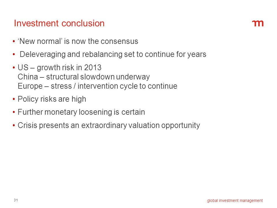 31 global investment management Investment conclusion New normal is now the consensus Deleveraging and rebalancing set to continue for years US – grow