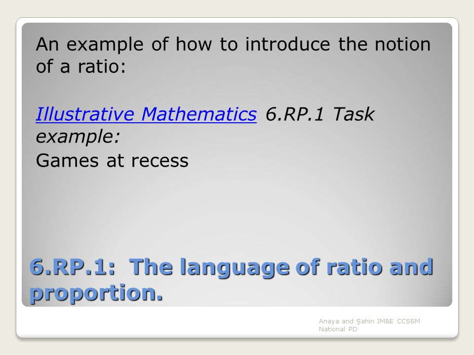 6.RP.1: The language of ratio and proportion. An example of how to introduce the notion of a ratio: Illustrative MathematicsIllustrative Mathematics 6
