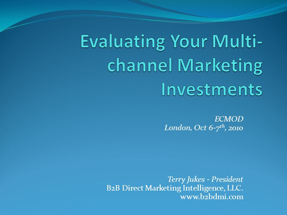 ECMOD London, Oct 6-7 th, 2010 Terry Jukes - President B2B Direct Marketing Intelligence, LLC.