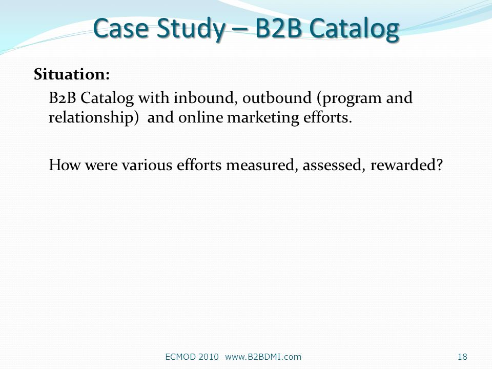 Situation: B2B Catalog with inbound, outbound (program and relationship) and online marketing efforts.