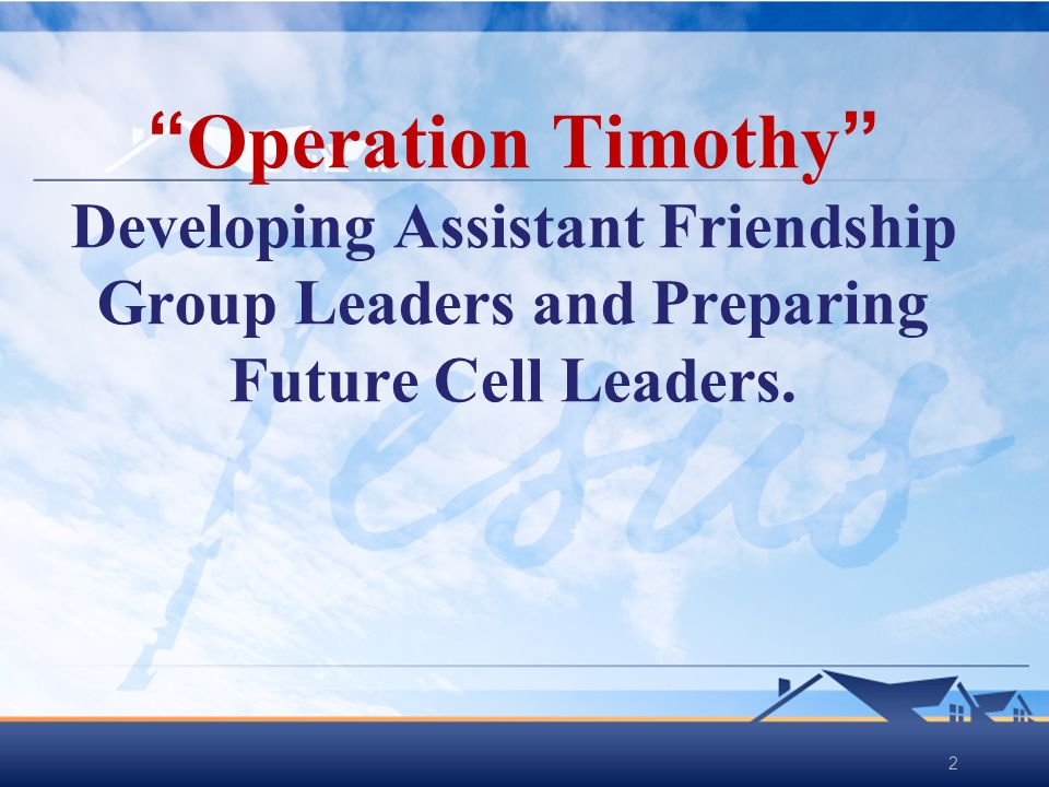 2 Operation Timothy Developing Assistant Friendship Group Leaders and Preparing Future Cell Leaders.