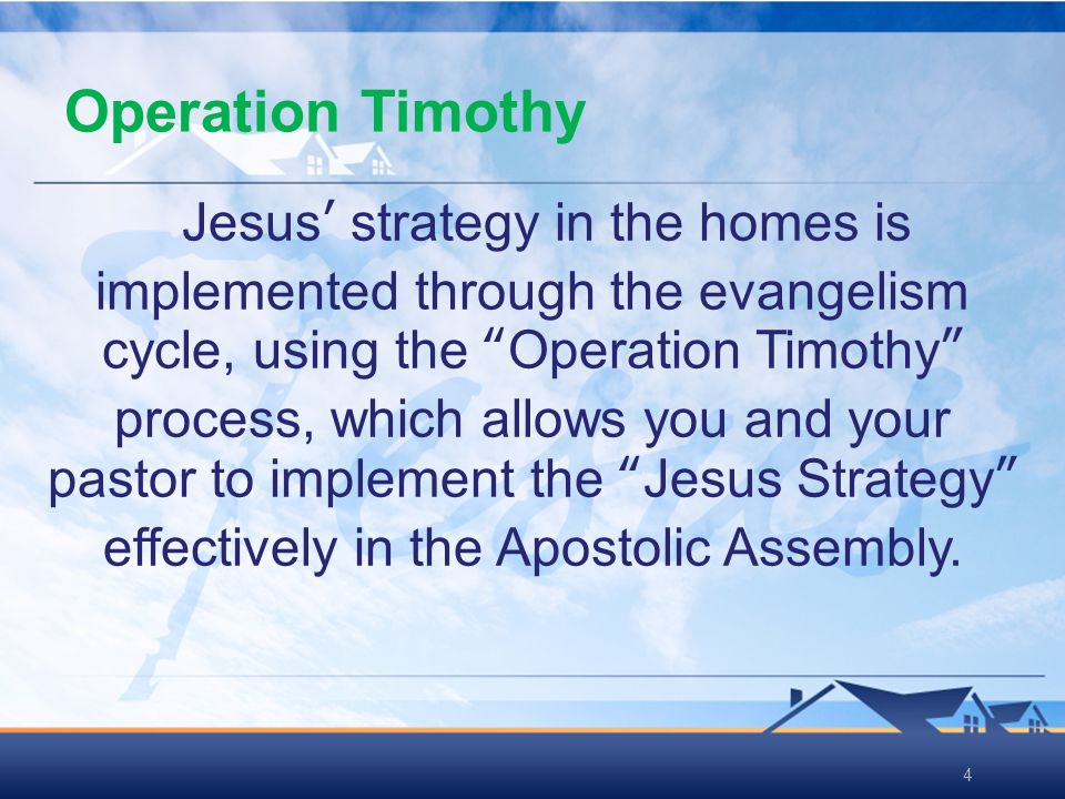 44 Jesus strategy in the homes is implemented through the evangelism cycle, using the Operation Timothy process, which allows you and your pastor to i