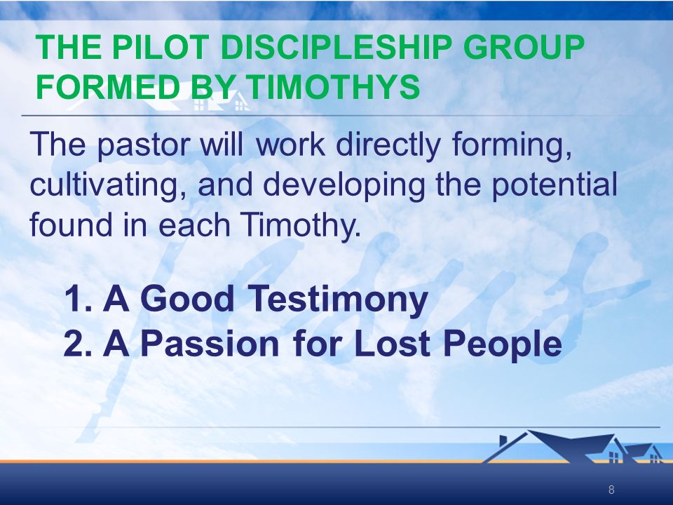 88 The pastor will work directly forming, cultivating, and developing the potential found in each Timothy.