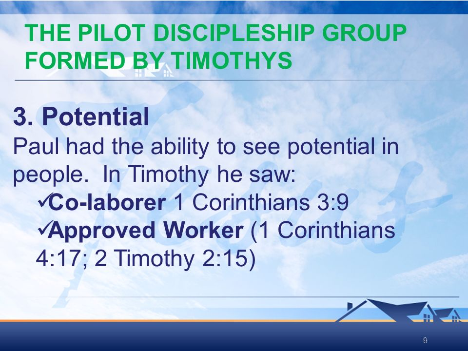 99 3. Potential Paul had the ability to see potential in people. In Timothy he saw: Co-laborer 1 Corinthians 3:9 Approved Worker (1 Corinthians 4:17;