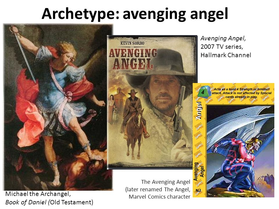 Archetype: avenging angel Michael the Archangel, Book of Daniel (Old Testament) Avenging Angel, 2007 TV series, Hallmark Channel The Avenging Angel (later renamed The Angel, Marvel Comics character