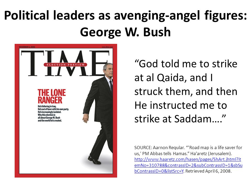 Political leaders as avenging-angel figures: George W. Bush God told me to strike at al Qaida, and I struck them, and then He instructed me to strike