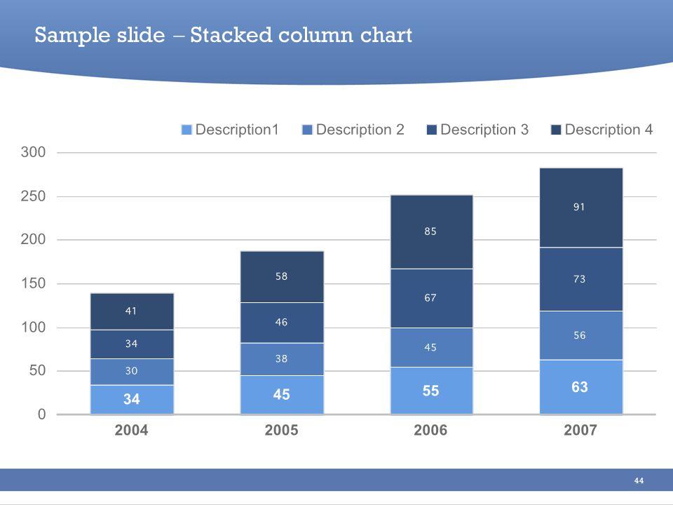 44 Sample slide Stacked column chart