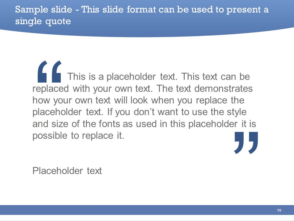 76 This is a placeholder text. This text can be replaced with your own text. The text demonstrates how your own text will look when you replace the pl