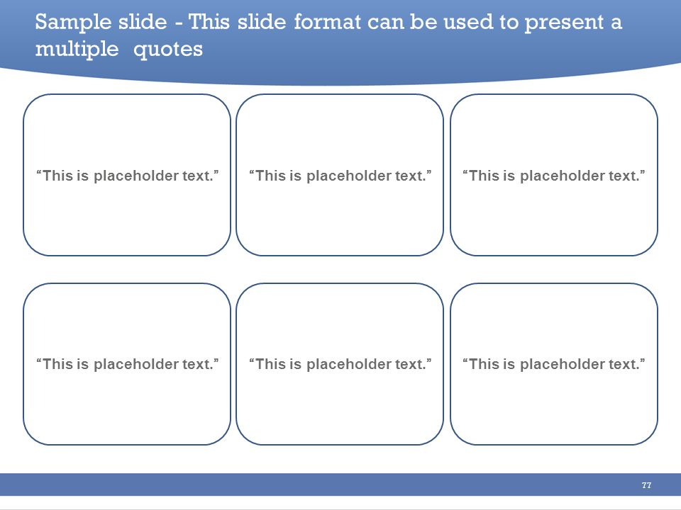 77 Sample slide - This slide format can be used to present a multiple quotes This is placeholder text.