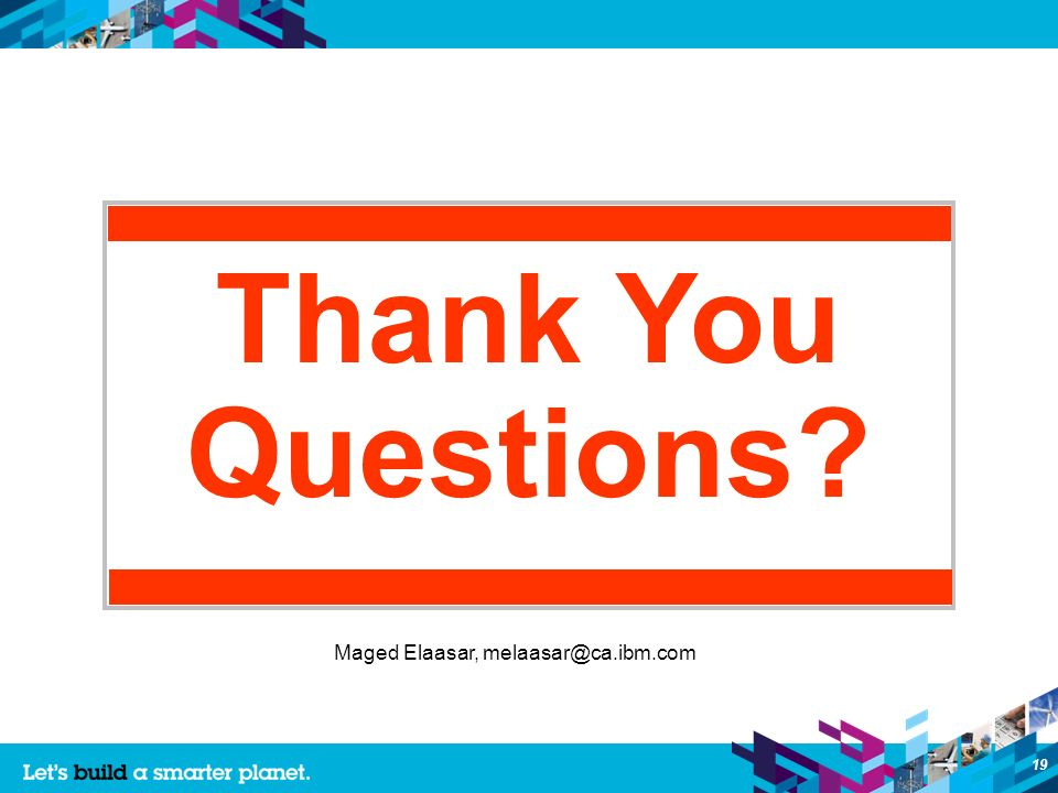19 Thank You Questions Maged Elaasar, melaasar@ca.ibm.com