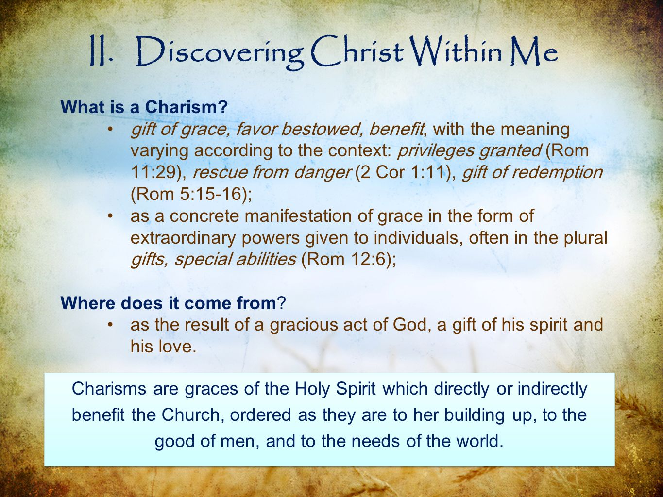 What is a Charism? gift of grace, favor bestowed, benefit, with the meaning varying according to the context: privileges granted (Rom 11:29), rescue f
