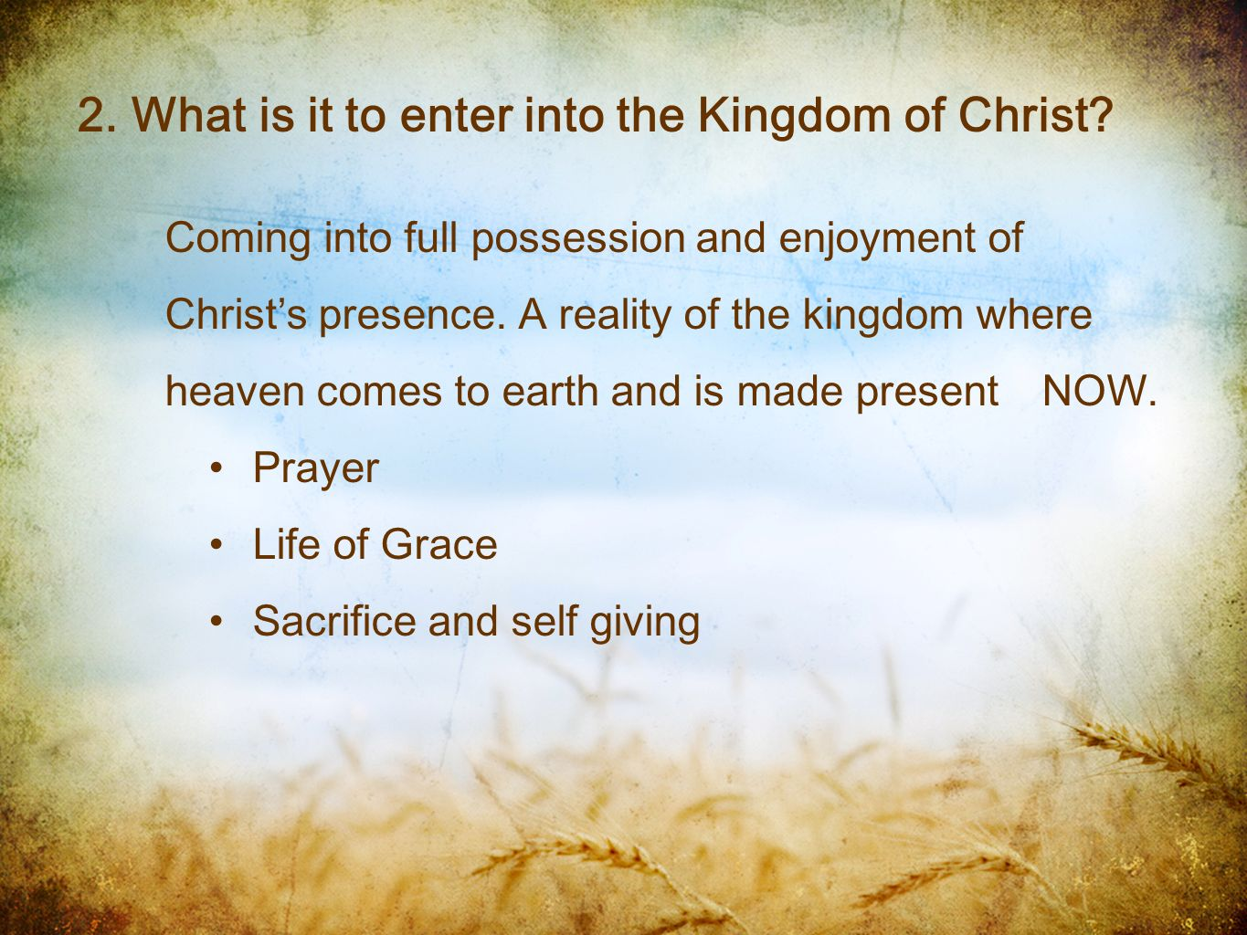 2. What is it to enter into the Kingdom of Christ? Coming into full possession and enjoyment of Christs presence. A reality of the kingdom where heave
