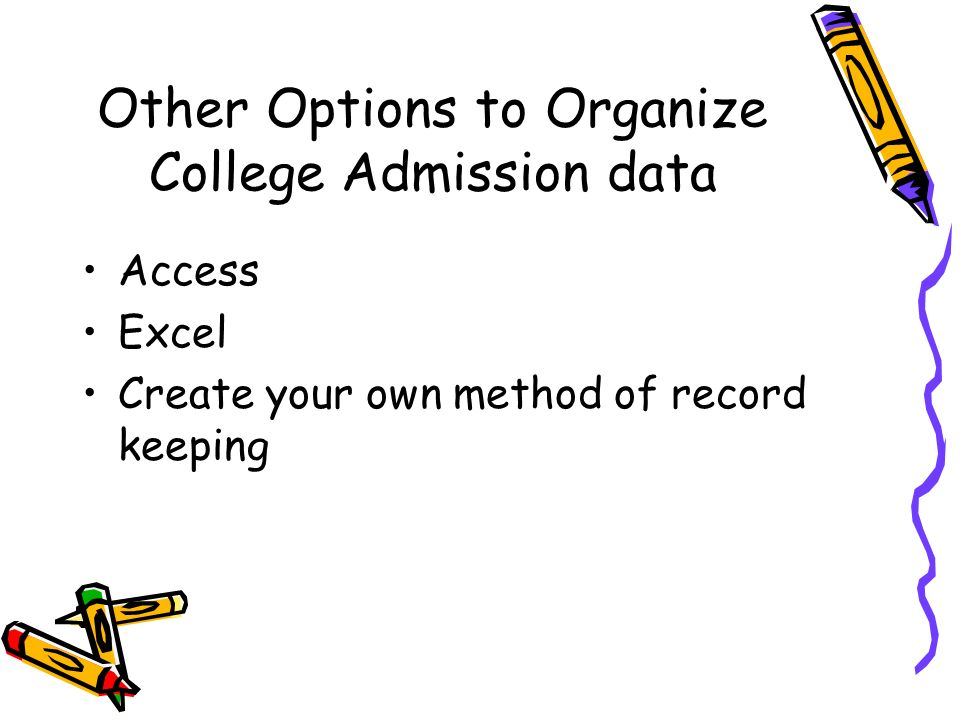 Other Options to Organize College Admission data Access Excel Create your own method of record keeping