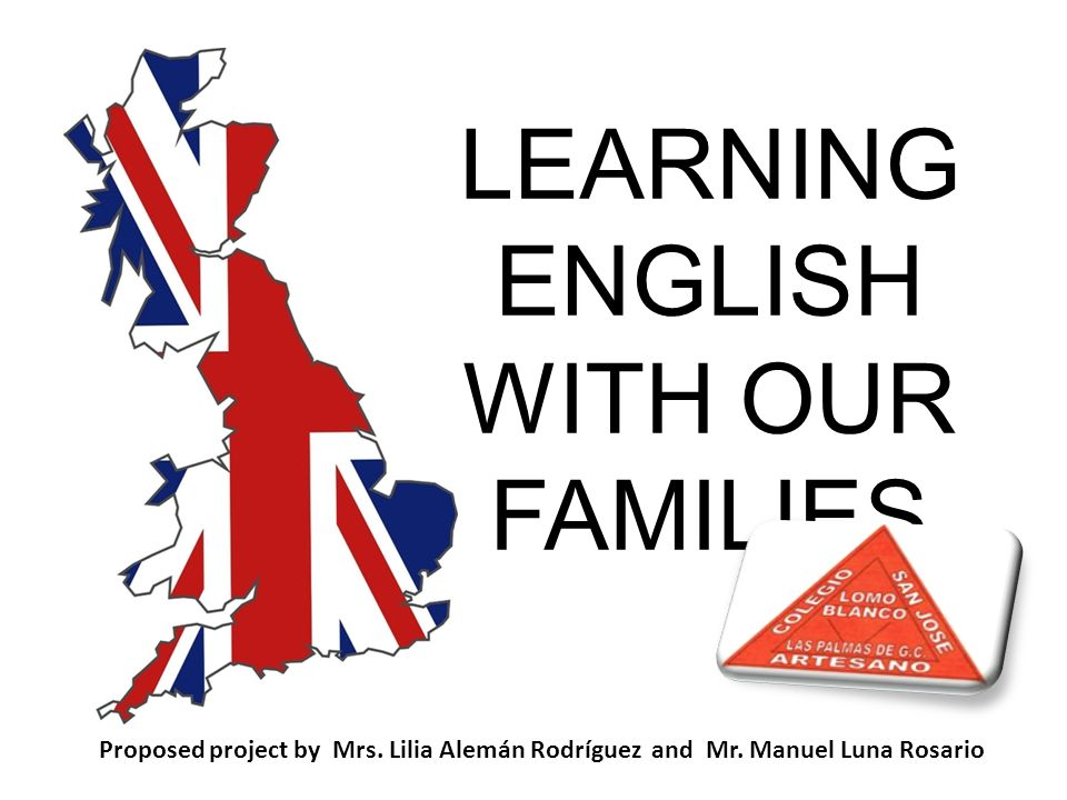 LEARNING ENGLISH WITH OUR FAMILIES Proposed project by Mrs. Lilia Alemán Rodríguez and Mr. Manuel Luna Rosario