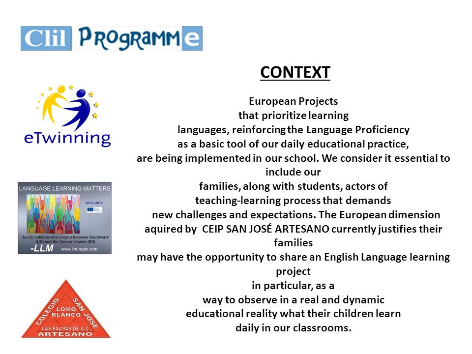 CONTEXT European Projects that prioritize learning languages, reinforcing the Language Proficiency as a basic tool of our daily educational practice,