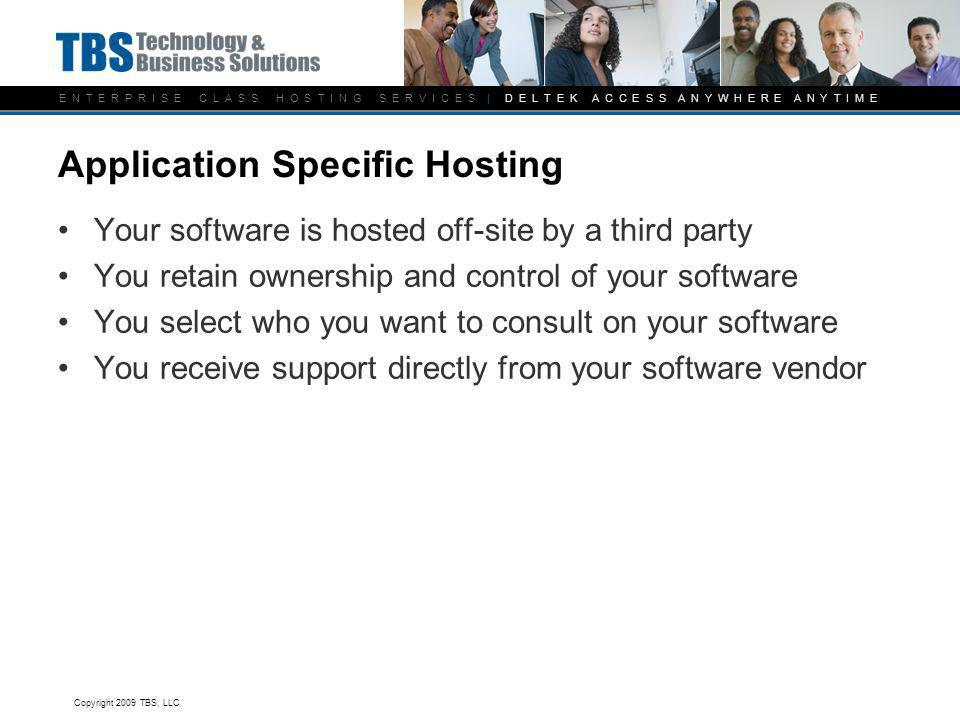 E N T E R P R I S E C L A S S H O S T I N G S E R V I C E S | D E L T E K A C C E S S A N Y W H E R E A N Y T I M E Application Specific Hosting Your
