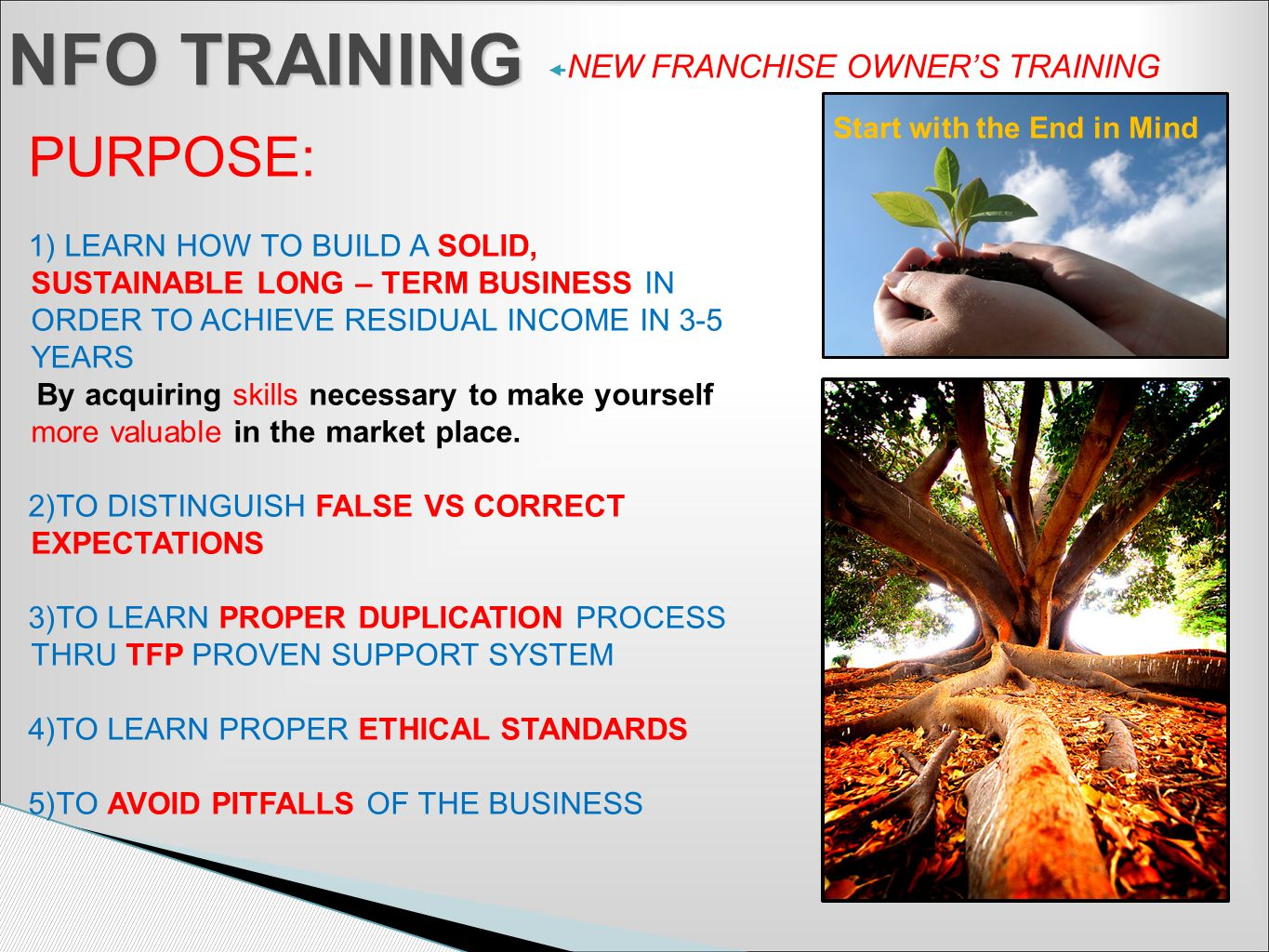 NEW FRANCHISE OWNERS TRAINING NFO TRAINING PURPOSE: 1) LEARN HOW TO BUILD A SOLID, SUSTAINABLE LONG – TERM BUSINESS IN ORDER TO ACHIEVE RESIDUAL INCOM