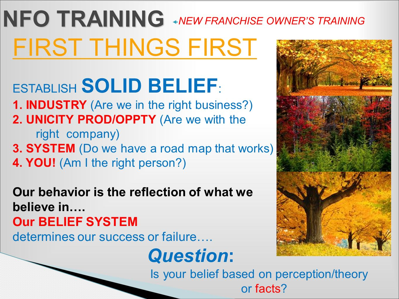 NEW FRANCHISE OWNERS TRAINING NFO TRAINING FIRST THINGS FIRST ESTABLISH SOLID BELIEF : 1. INDUSTRY (Are we in the right business?) 2. UNICITY PROD/OPP