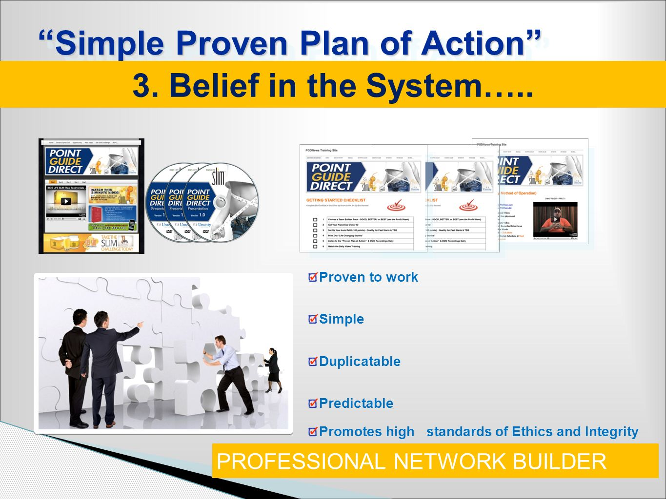 Proven to work Simple Duplicatable Predictable Promotes high standards of Ethics and Integrity Simple Proven Plan of Action Simple Proven Plan of Acti