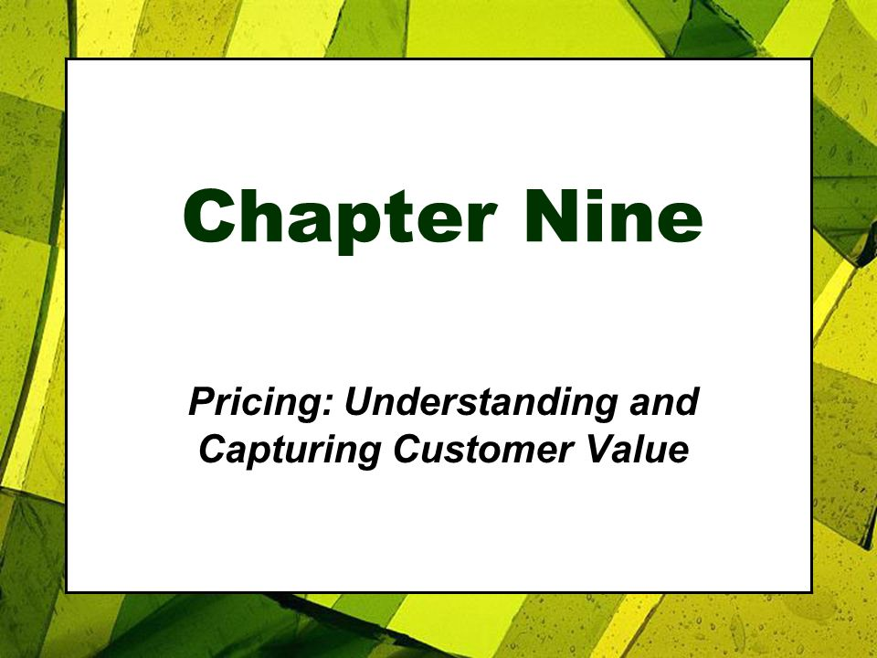 Chapter Nine Pricing: Understanding and Capturing Customer Value