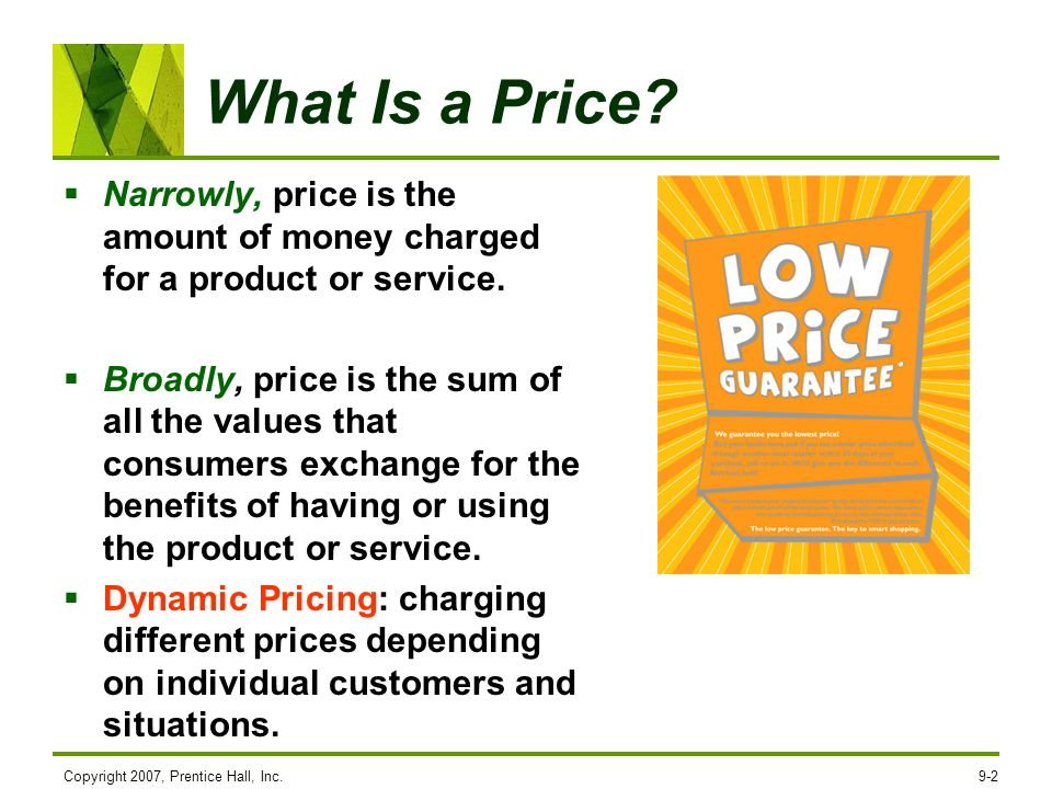 Copyright 2007, Prentice Hall, Inc.9-2 What Is a Price? Narrowly, price is the amount of money charged for a product or service. Broadly, price is the