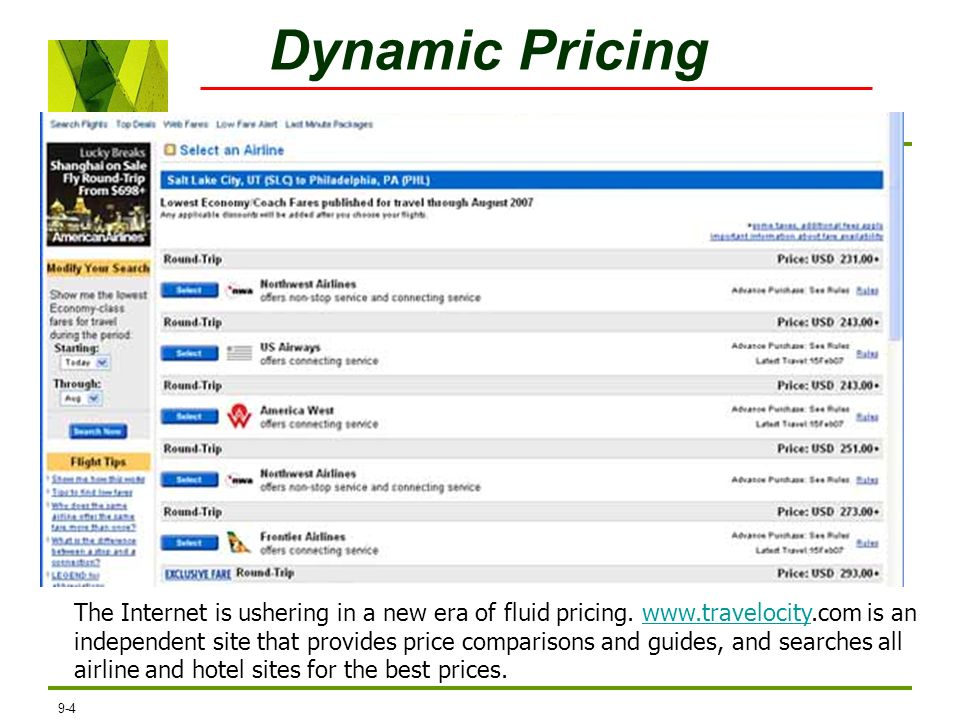9-4 Dynamic Pricing The Internet is ushering in a new era of fluid pricing. www.travelocity.com is an independent site that provides price comparisons