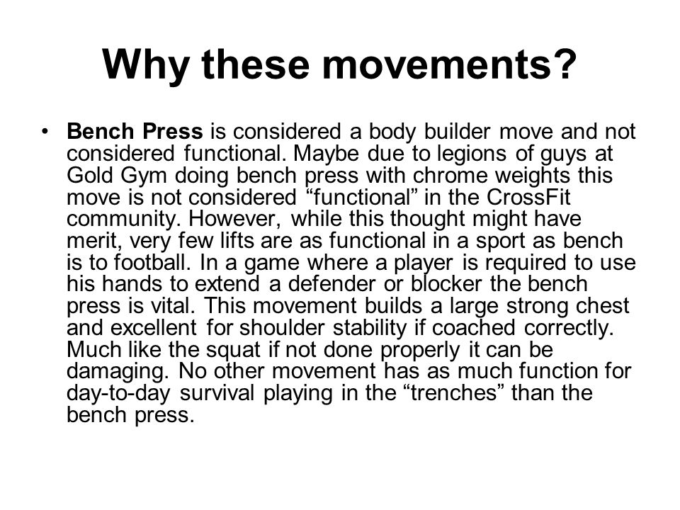 Why these movements? Bench Press is considered a body builder move and not considered functional. Maybe due to legions of guys at Gold Gym doing bench