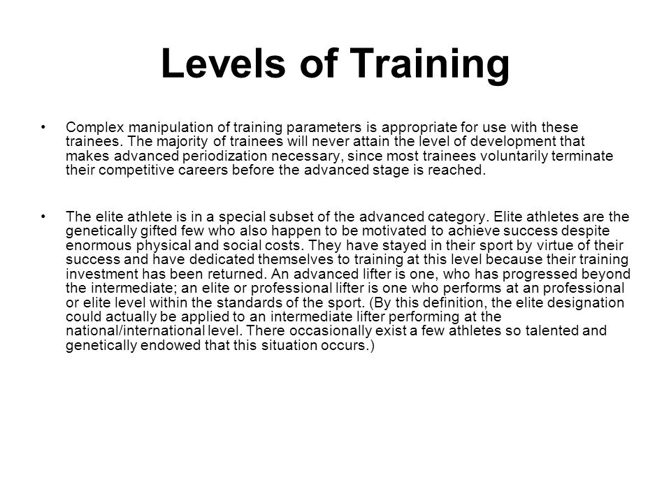 Levels of Training Complex manipulation of training parameters is appropriate for use with these trainees. The majority of trainees will never attain