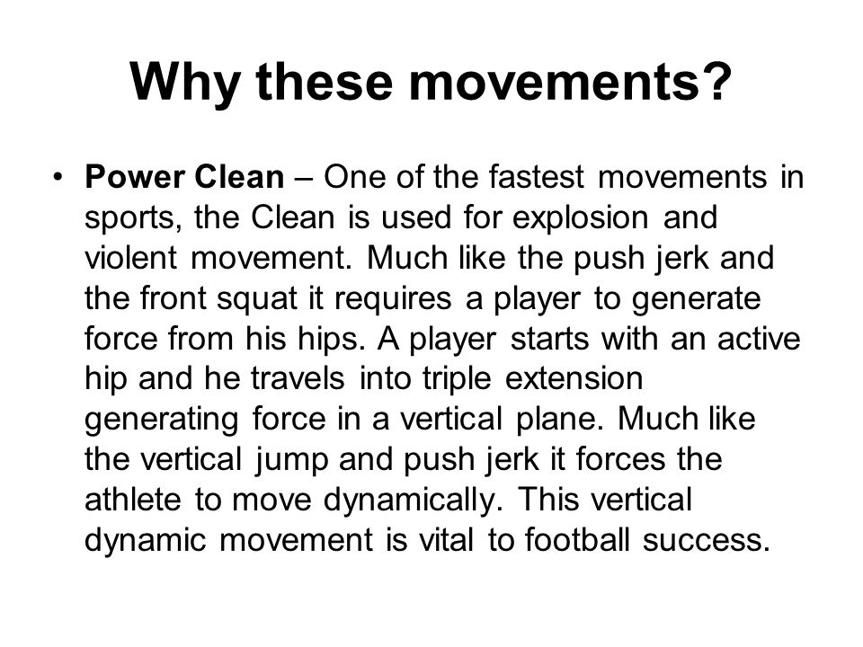 Why these movements? Power Clean – One of the fastest movements in sports, the Clean is used for explosion and violent movement. Much like the push je