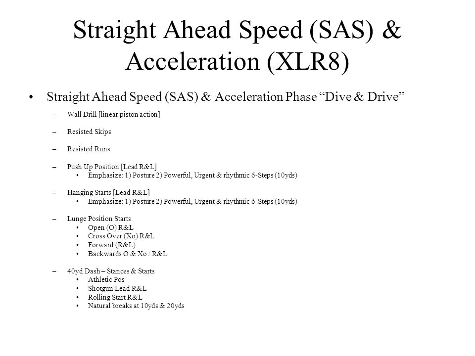 Straight Ahead Speed (SAS) & Acceleration (XLR8) Straight Ahead Speed (SAS) & Acceleration Phase Dive & Drive –Wall Drill [linear piston action] –Resi
