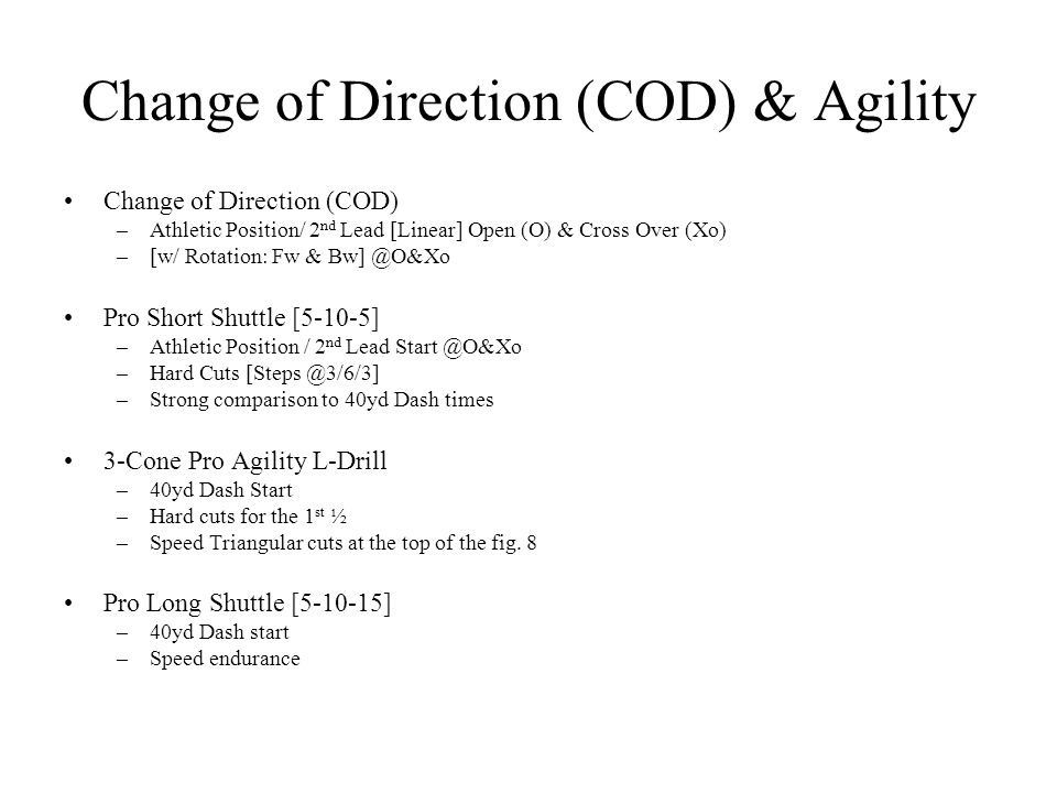 Change of Direction (COD) & Agility Change of Direction (COD) –Athletic Position/ 2 nd Lead [Linear] Open (O) & Cross Over (Xo) –[w/ Rotation: Fw & Bw
