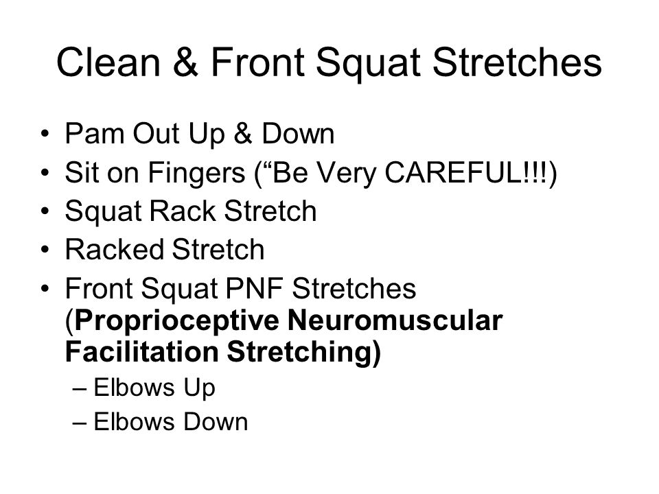 Clean & Front Squat Stretches Pam Out Up & Down Sit on Fingers (Be Very CAREFUL!!!) Squat Rack Stretch Racked Stretch Front Squat PNF Stretches (Propr