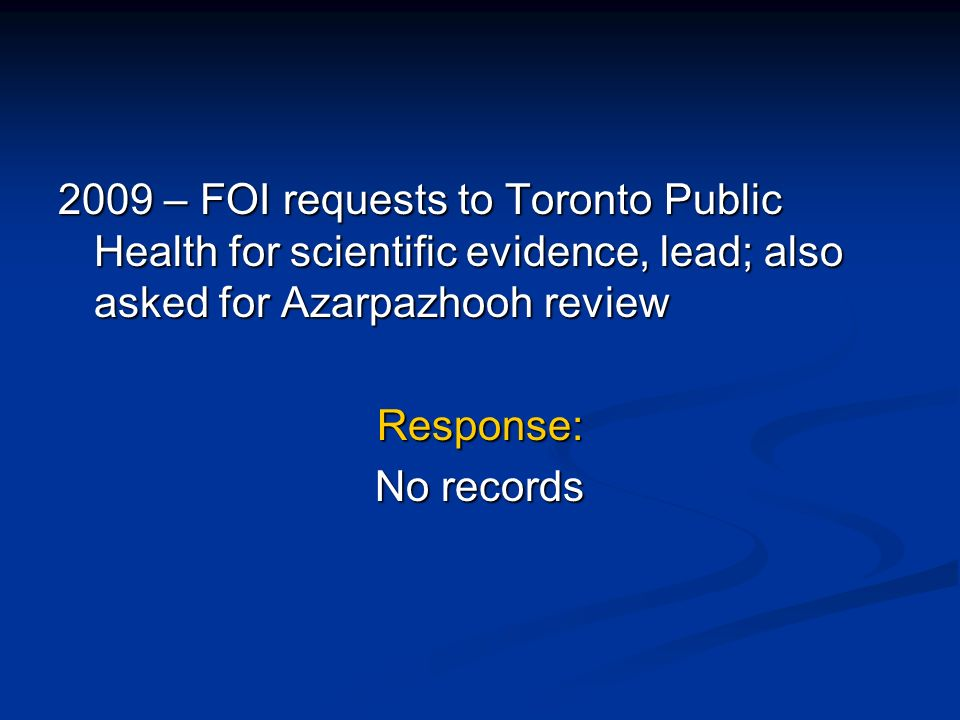 2009 – FOI requests to Toronto Public Health for scientific evidence, lead; also asked for Azarpazhooh review Response: No records