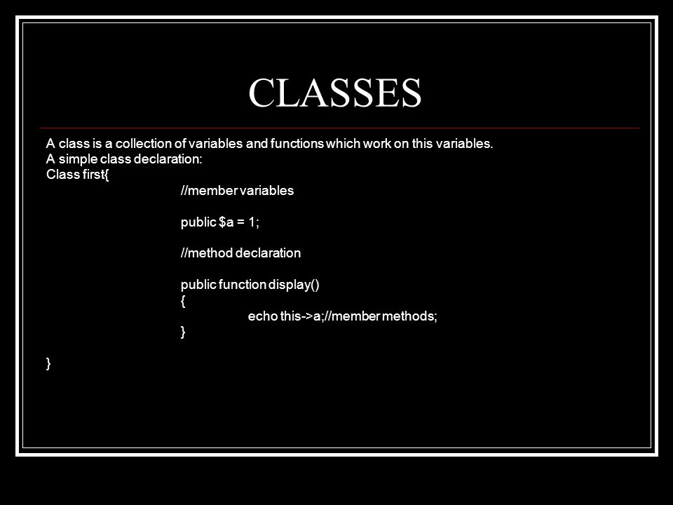 CLASSES A class is a collection of variables and functions which work on this variables.
