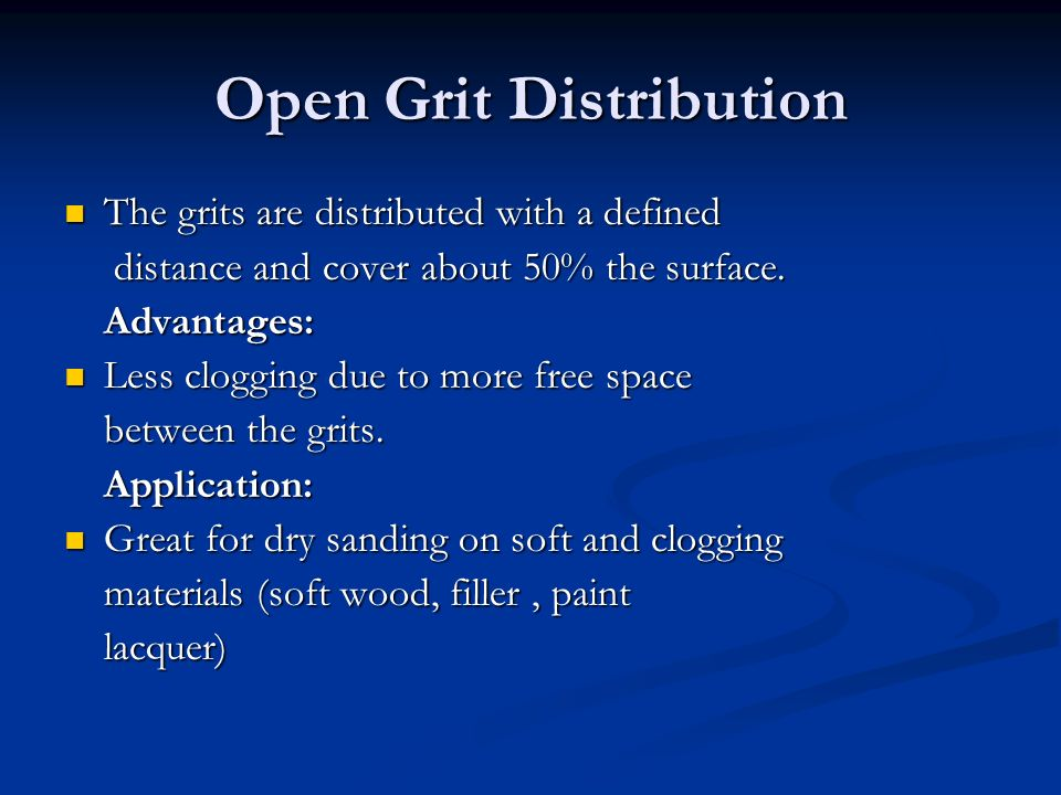 Open Grit Distribution The grits are distributed with a defined The grits are distributed with a defined distance and cover about 50% the surface.