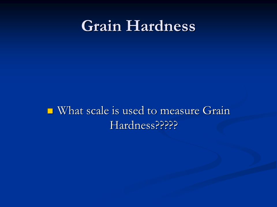 Grain Hardness What scale is used to measure Grain Hardness .