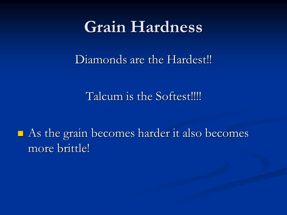 Grain Hardness Diamonds are the Hardest!. Talcum is the Softest!!!.