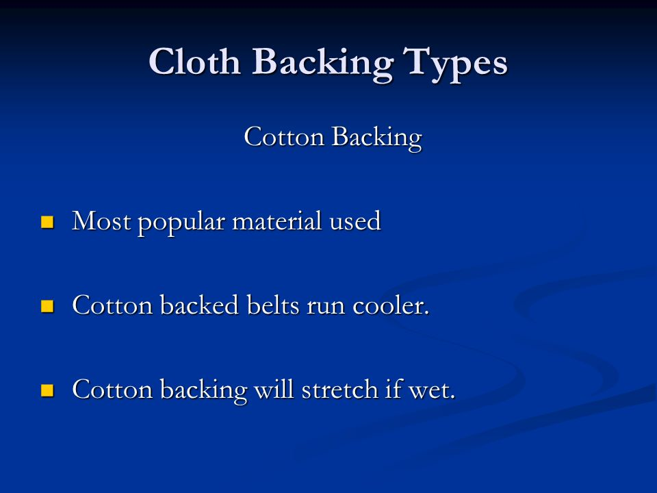 Cloth Backing Types Cotton Backing Cotton Backing Most popular material used Most popular material used Cotton backed belts run cooler.