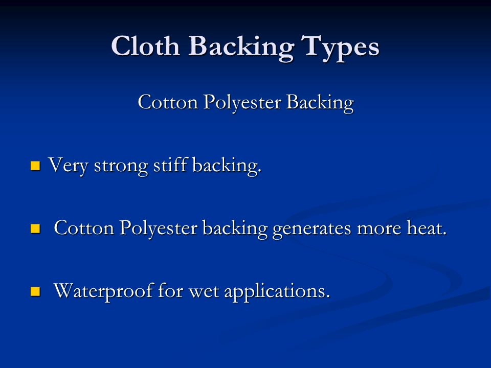 Cloth Backing Types Cotton Polyester Backing Very strong stiff backing.