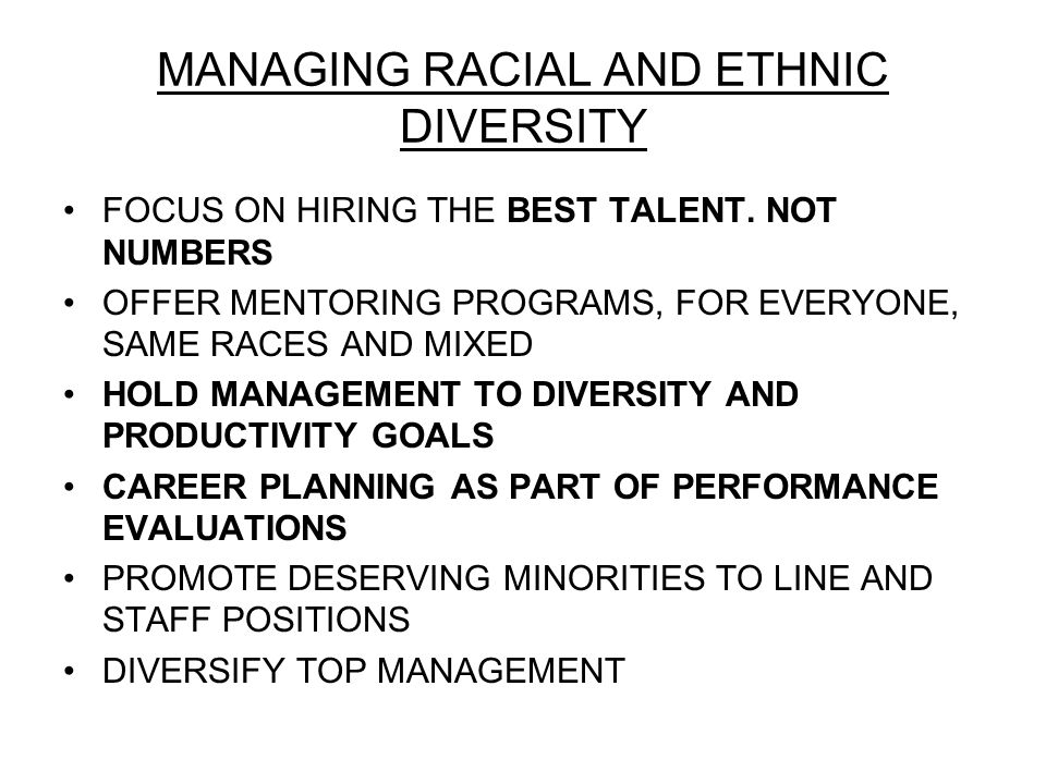 MANAGING RACIAL AND ETHNIC DIVERSITY FOCUS ON HIRING THE BEST TALENT.