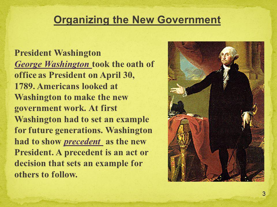 3 President Washington George Washington George Washington took the oath of office as President on April 30, 1789. Americans looked at Washington to m