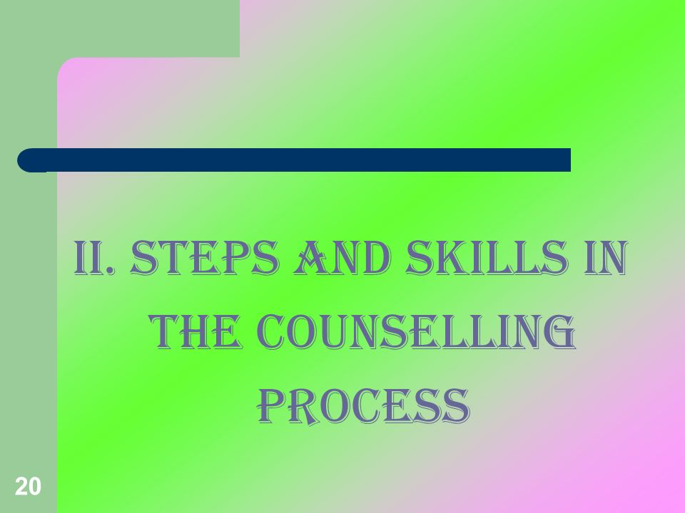 20 II. STEPS AND SKILLS IN THE COUNSELLING PROCESS